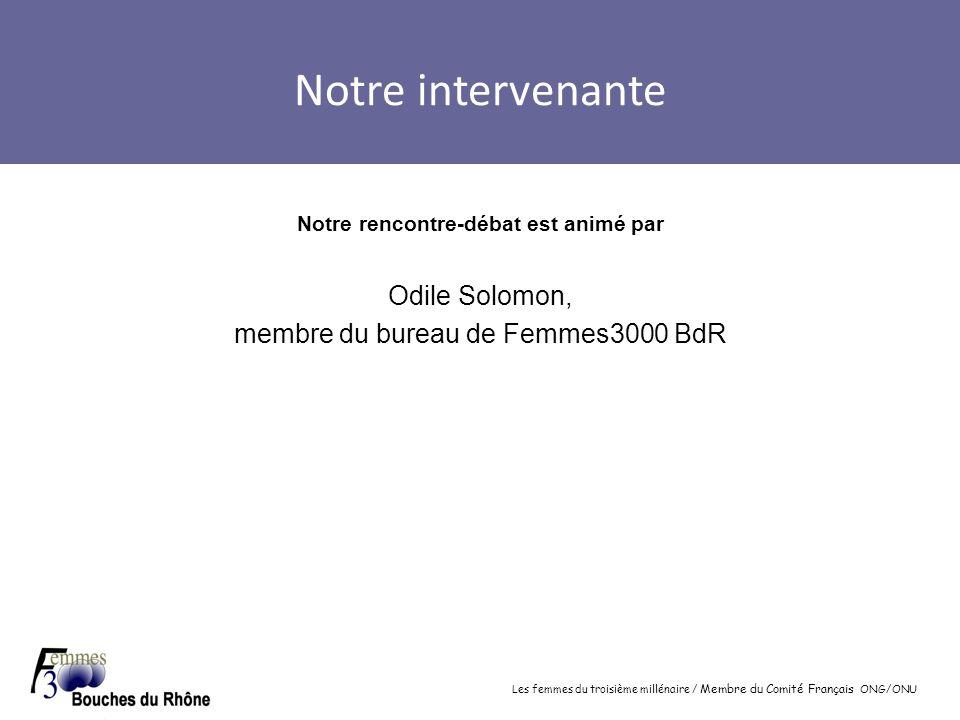 Les femmes du troisième millénaire / Membre du Comité Français ONG/ONU Notre intervenante Notre rencontre-débat est animé par Odile Solomon, membre du