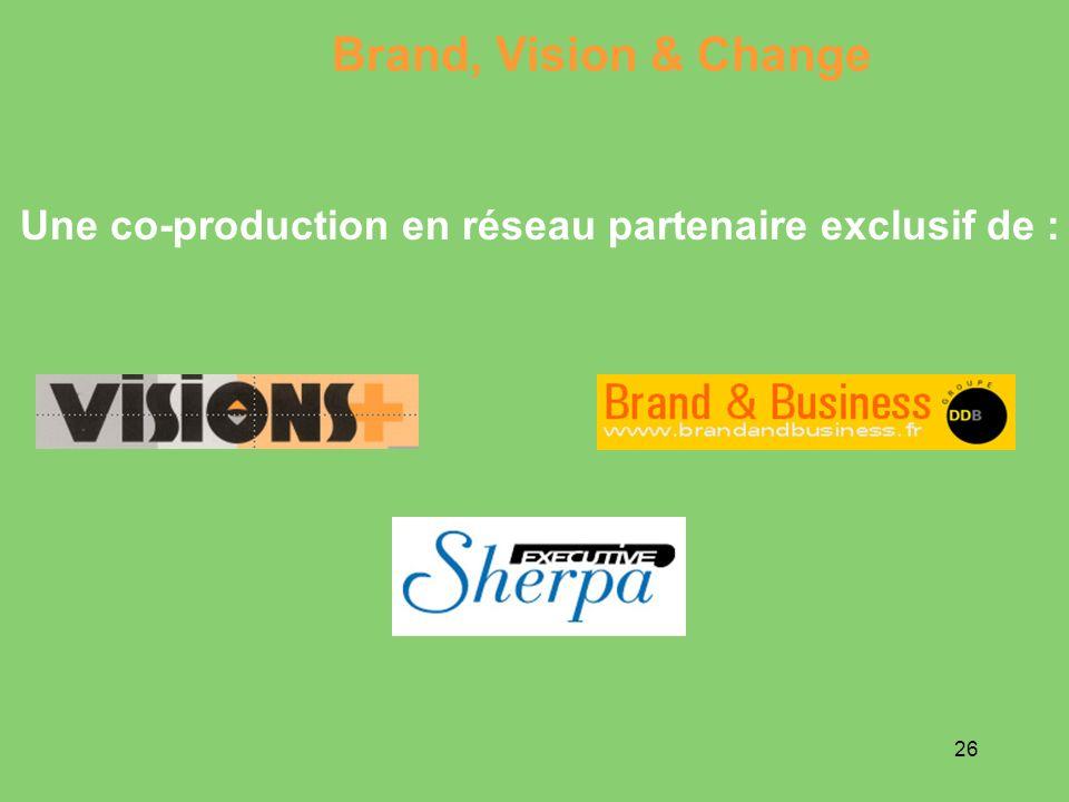 26 Une co-production en réseau partenaire exclusif de : Brand, Vision & Change