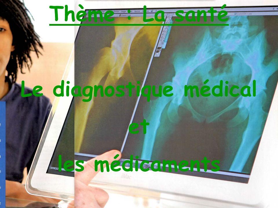Thème : La santé Le diagnostique médical et les médicaments