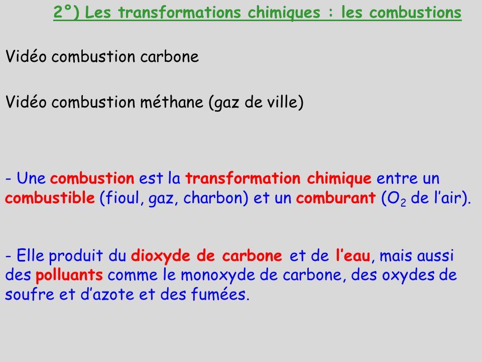 2°) Les transformations chimiques : les combustions - Une combustion est la transformation chimique entre un combustible (fioul, gaz, charbon) et un c