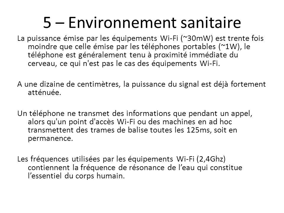 5 – Environnement sanitaire La puissance émise par les équipements Wi-Fi (~30mW) est trente fois moindre que celle émise par les téléphones portables