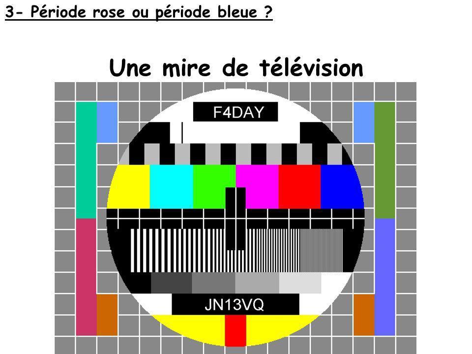 Une mire de télévision 3- Période rose ou période bleue ?