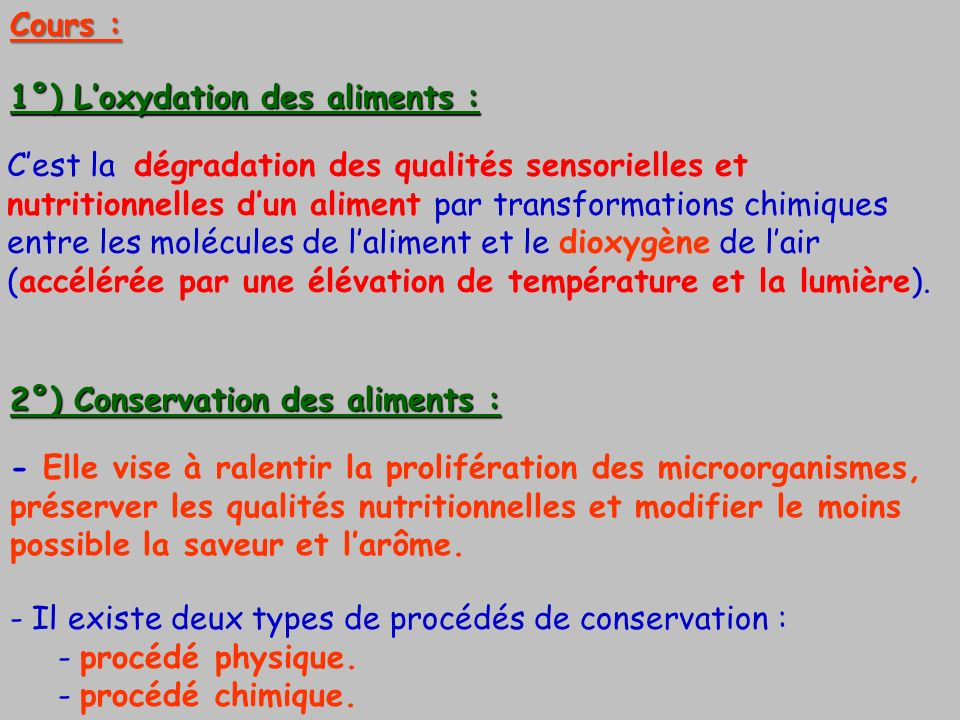 Cours :. 1°) Loxydation des aliments : Cest la dégradation des qualités sensorielles et nutritionnelles dun aliment par transformations chimiques entr
