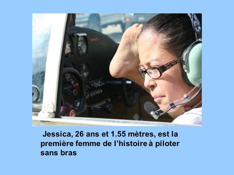 Jessica, 26 ans et 1.55 mètres, est la première femme de lhistoire à piloter sans bras