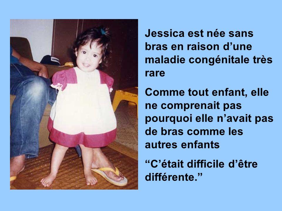 Jessica est née sans bras en raison dune maladie congénitale très rare Comme tout enfant, elle ne comprenait pas pourquoi elle navait pas de bras comm