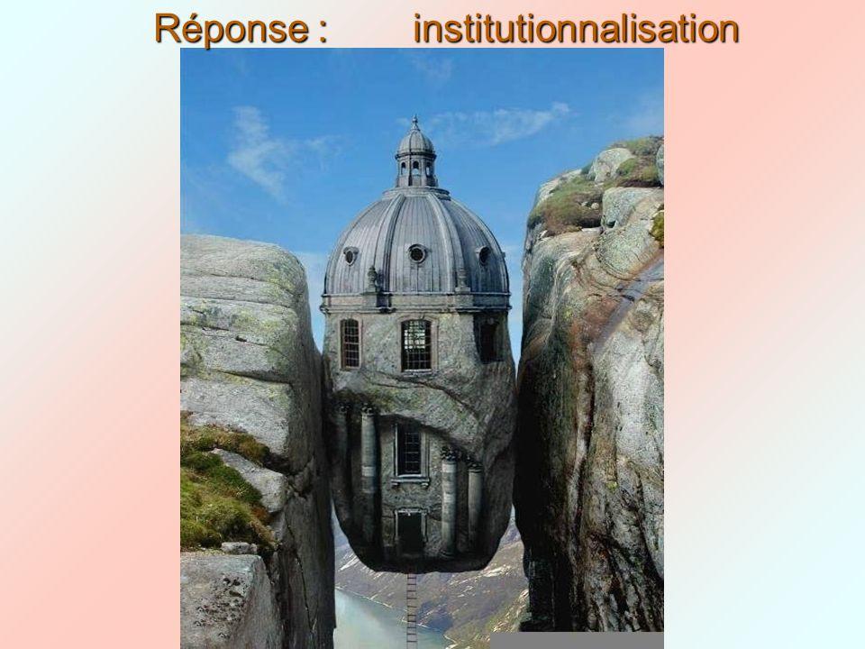 Réponse : institutionnalisation
