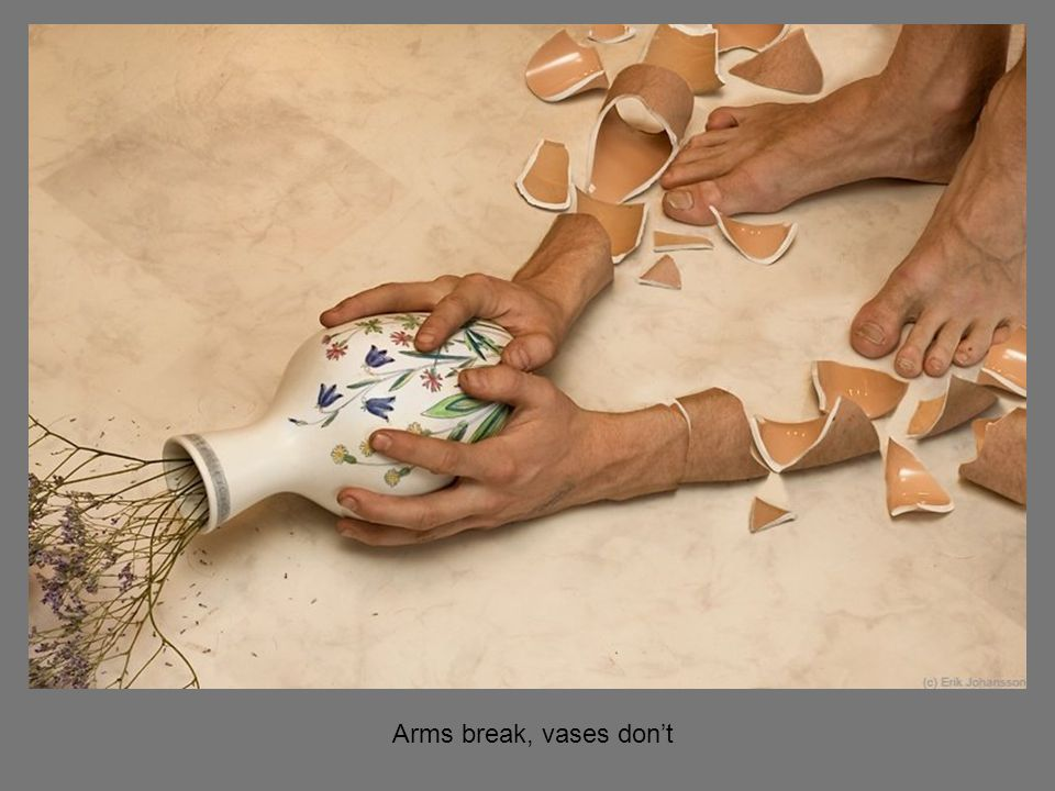 Arms break, vases dont