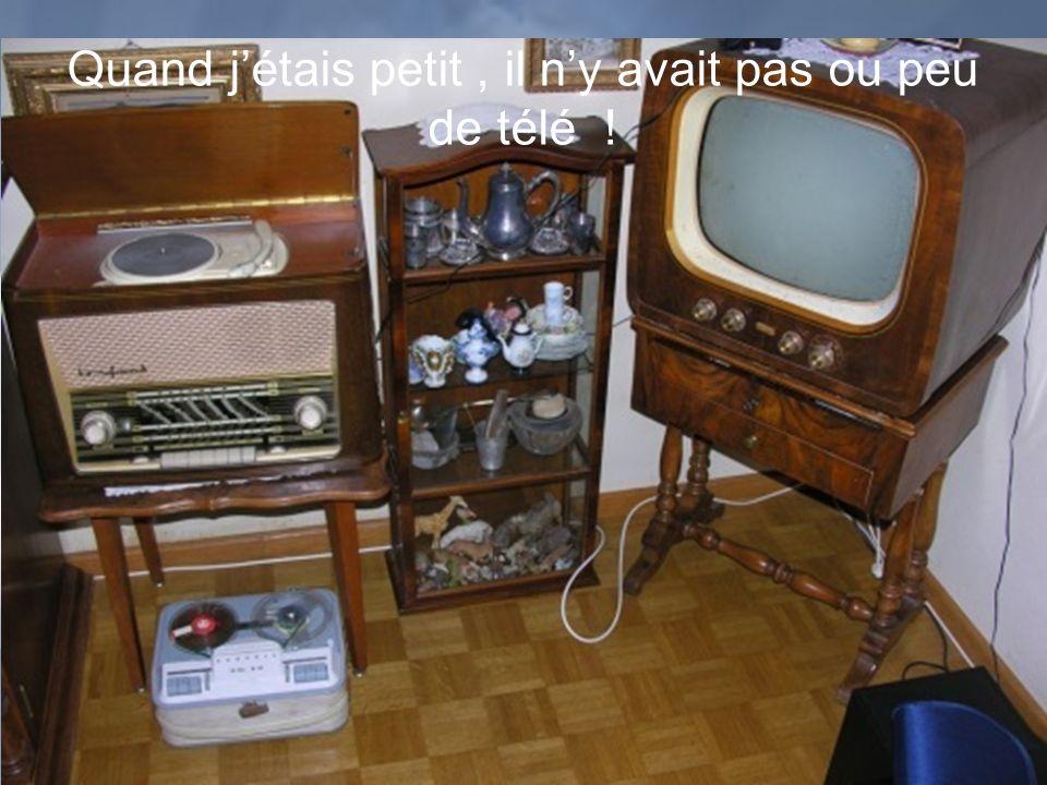 Quand jétais petit, il ny avait pas ou peu de télé !