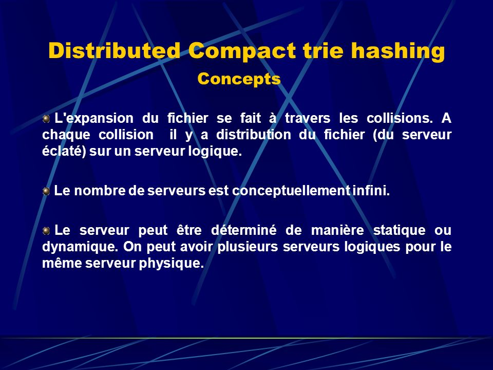 Distributed Compact trie hashing Concepts L'expansion du fichier se fait à travers les collisions. A chaque collision il y a distribution du fichier (
