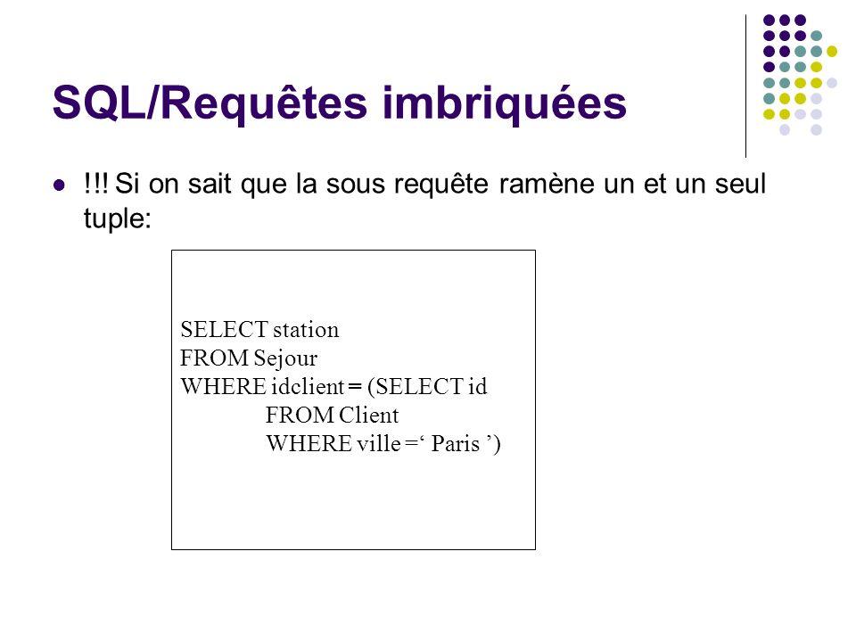 SQL/Requêtes imbriquées !!! Si on sait que la sous requête ramène un et un seul tuple: SELECT station FROM Sejour WHERE idclient = (SELECT id FROM Cli