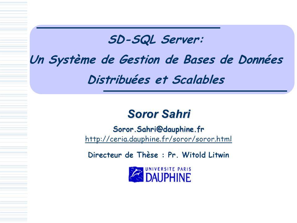 SD-SQL Server: Un Système de Gestion de Bases de Données Distribuées et Scalables Soror Sahri Soror.Sahri@dauphine.fr http://ceria.dauphine.fr/soror/s