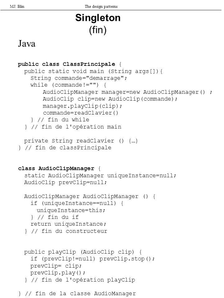 MJ. BlinThe design patterns Java public class ClassPrincipale { public static void main (String args[]){ String commande=