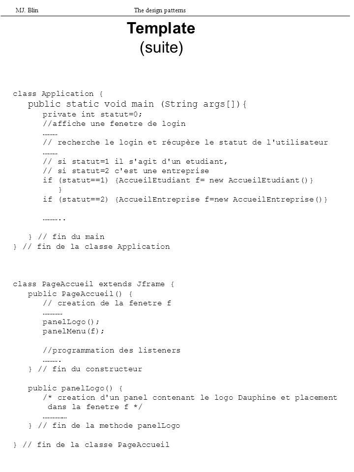 MJ. BlinThe design patterns class Application { public static void main (String args[]){ private int statut=0; //affiche une fenetre de login ……… // r