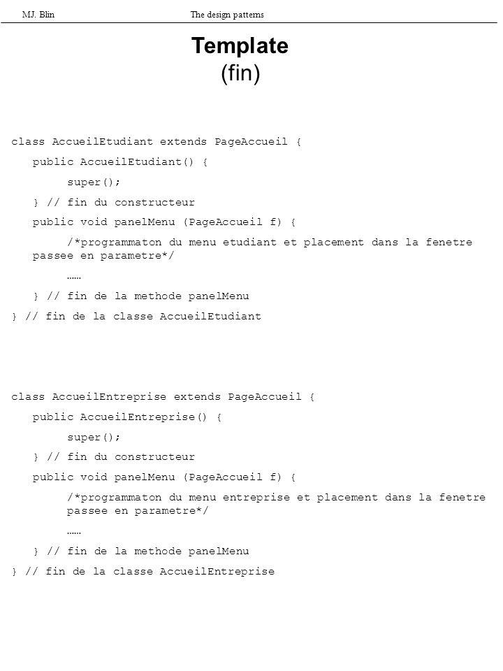 MJ. BlinThe design patterns class AccueilEtudiant extends PageAccueil { public AccueilEtudiant() { super(); } // fin du constructeur public void panel
