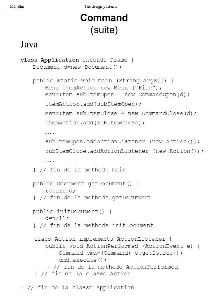 MJ. BlinThe design patterns Command (suite) Java class Application extends Frame { Document d=new Document(); public static void main (String args[])