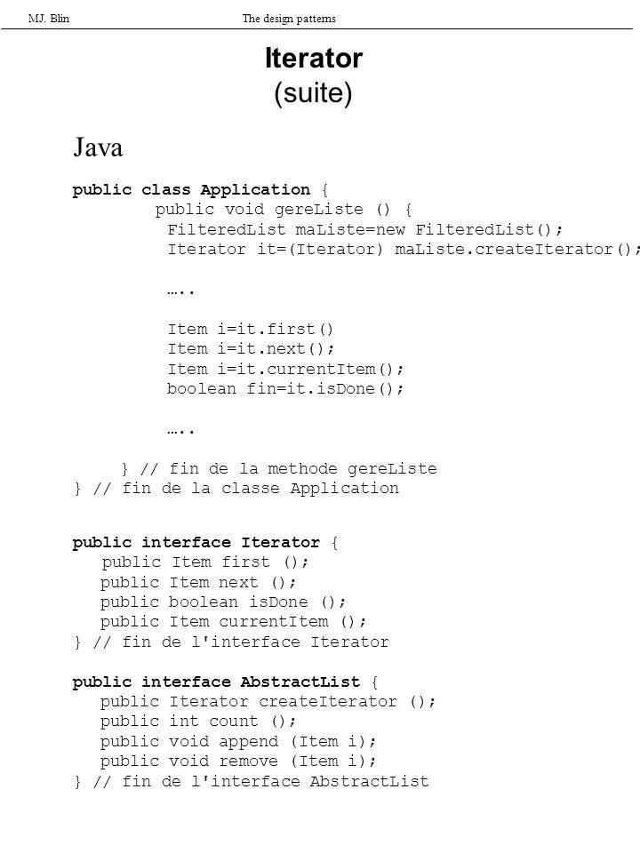 MJ. BlinThe design patterns Iterator (suite) Java public class Application { public void gereListe () { FilteredList maListe=new FilteredList(); Itera
