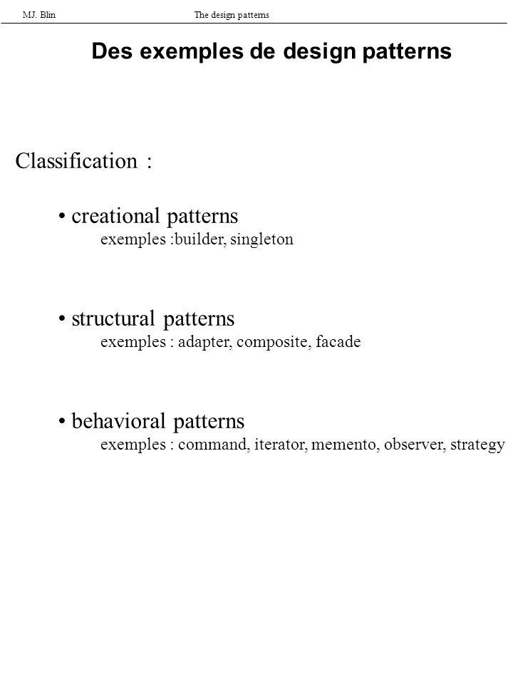 MJ. BlinThe design patterns Des exemples de design patterns Classification : creational patterns exemples :builder, singleton structural patterns exem