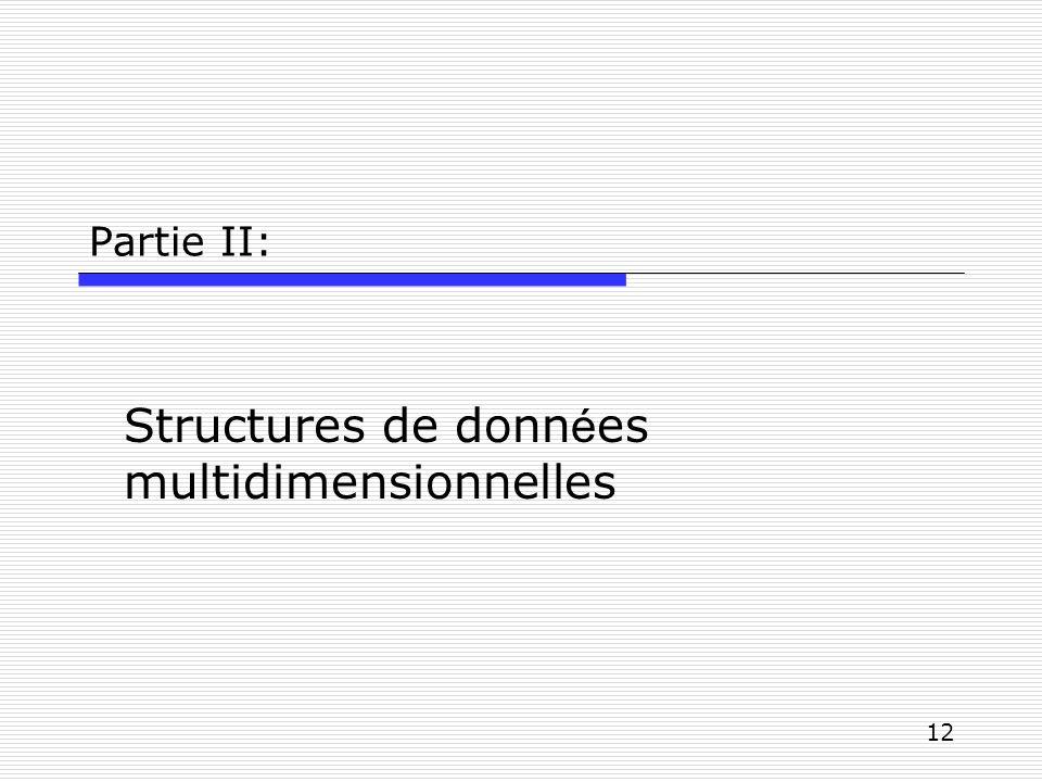 12 Partie II: Structures de donn é es multidimensionnelles