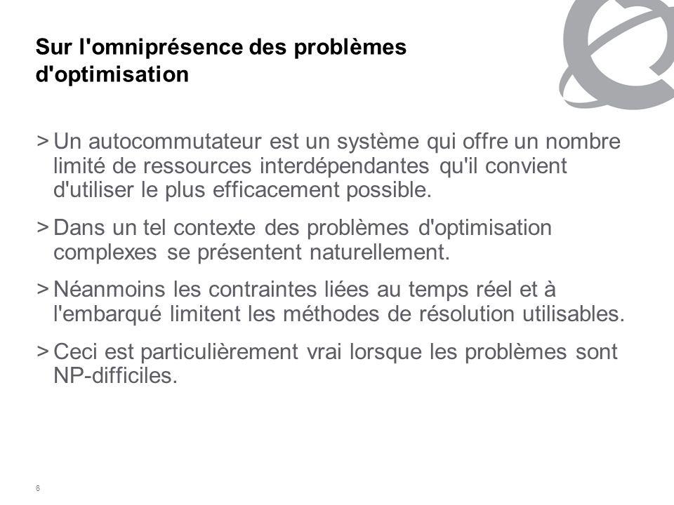 6 Sur l'omniprésence des problèmes d'optimisation >Un autocommutateur est un système qui offre un nombre limité de ressources interdépendantes qu'il c