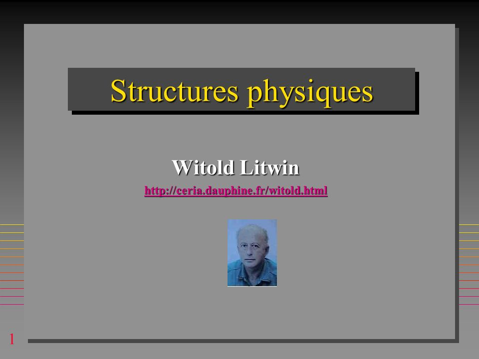 1 Structures physiques Witold Litwin http://ceria.dauphine.fr/witold.html