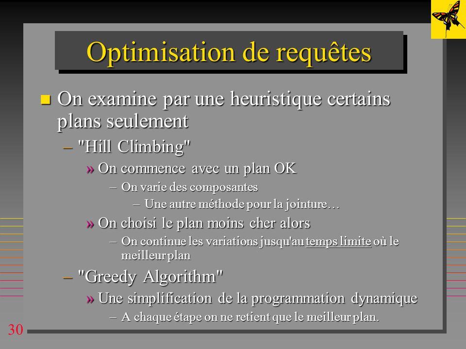 30 Optimisation de requêtes n On examine par une heuristique certains plans seulement –