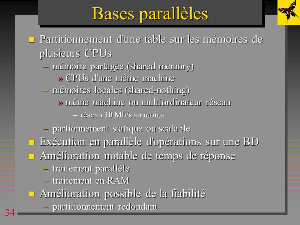 34 Bases parallèles n Partitionnement d'une table sur les mémoires de plusieurs CPUs –mémoire partagée (shared memory) »CPUs d'une même machine –mémoi