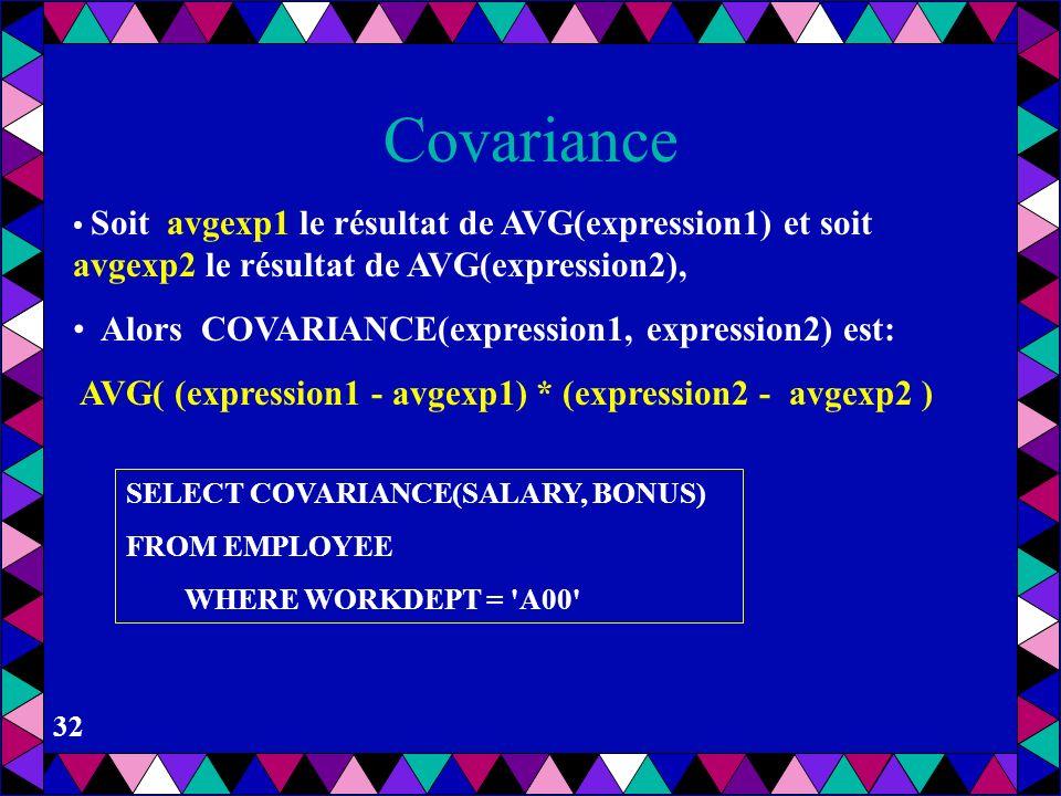 31 Fonctions Agrégat pour OLAP DB2 CountBig –Pour le nombre de tuples > 2**31 Covariance –entre des attributs ou des expressions de valeur Correlation