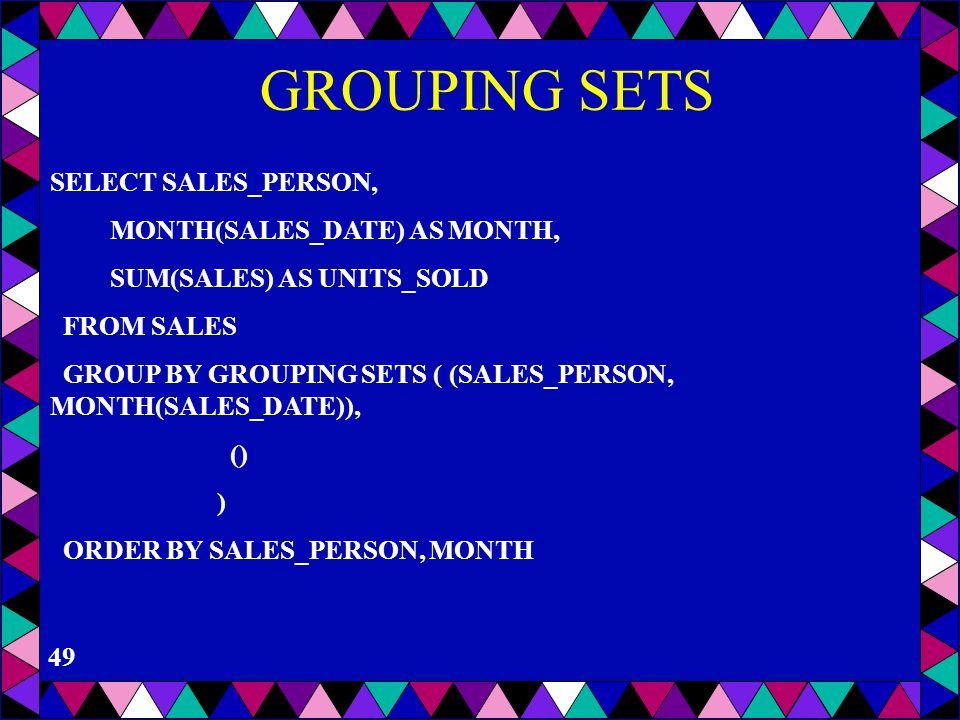 48 GROUPING SETS On indique explicitement les groupes –entre (..) le groupe () est constitué de toute la table SELECT p#, sum (qty) as tot-qty from S,