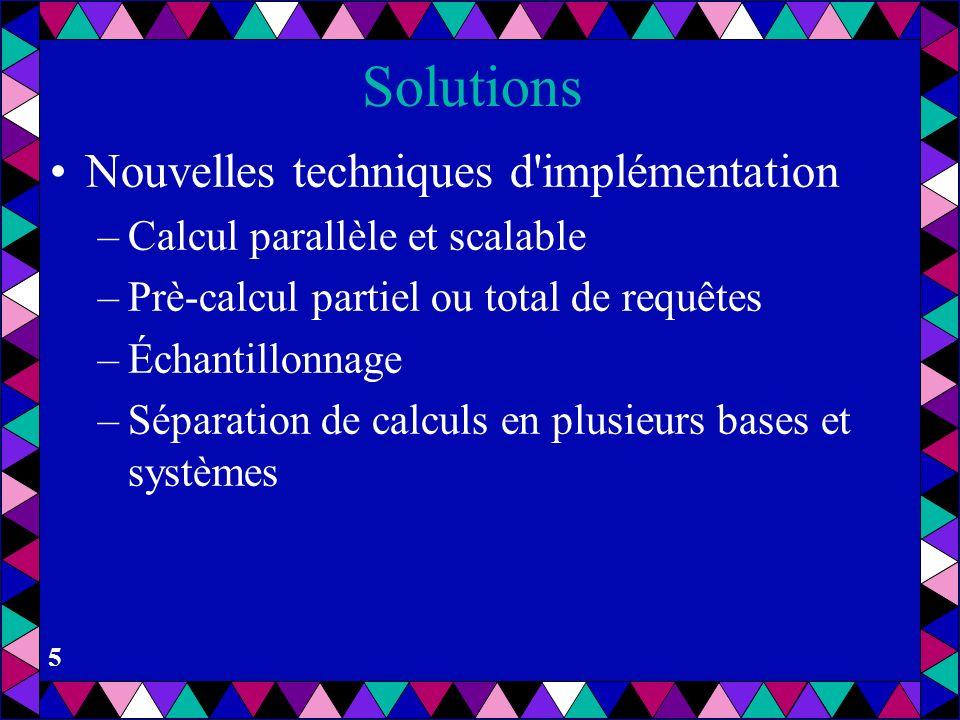 4 Solutions Nouvelles fonctions de SQL –Fonctions agrégats Rank, Rollup, Cube, Covariance, Correlation… –Fonctions scalaires Nouveaux concepts –Donnée