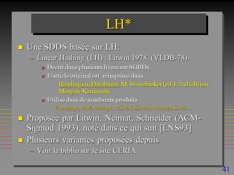 41 LH*LH* n Une SDDS basée sur LH: –Linear Hashing (LH) : Litwin 1978, (VLDB-78).