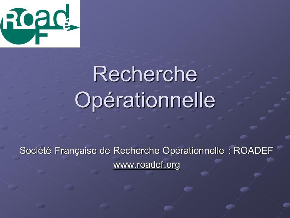 Recherche Opérationnelle Société Française de Recherche Opérationnelle : ROADEF www.roadef.org