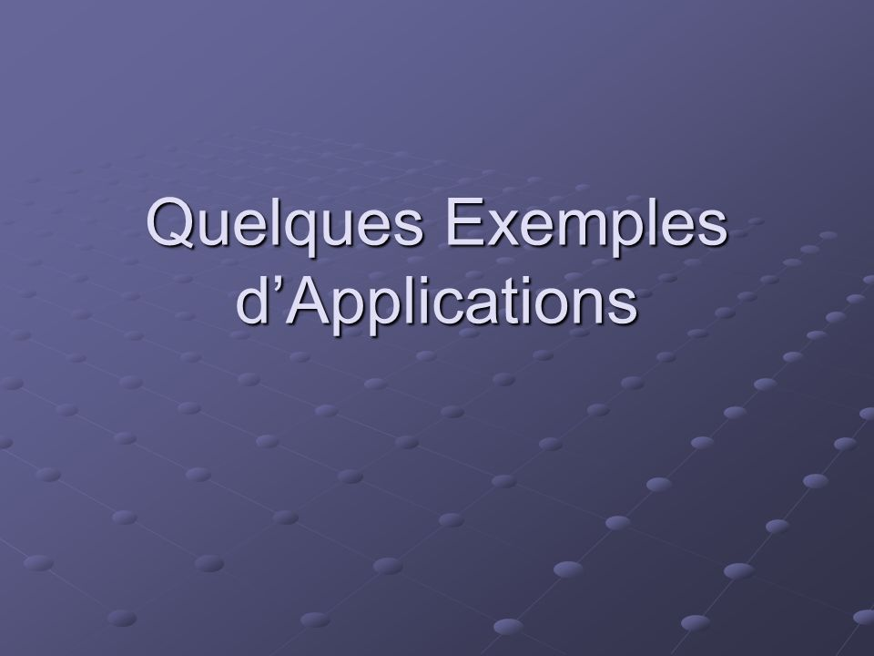 Quelques Exemples dApplications
