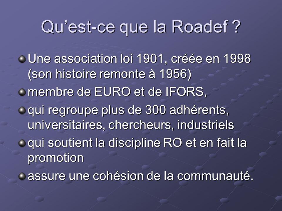Quest-ce que la Roadef ? Une association loi 1901, créée en 1998 (son histoire remonte à 1956) membre de EURO et de IFORS, qui regroupe plus de 300 ad