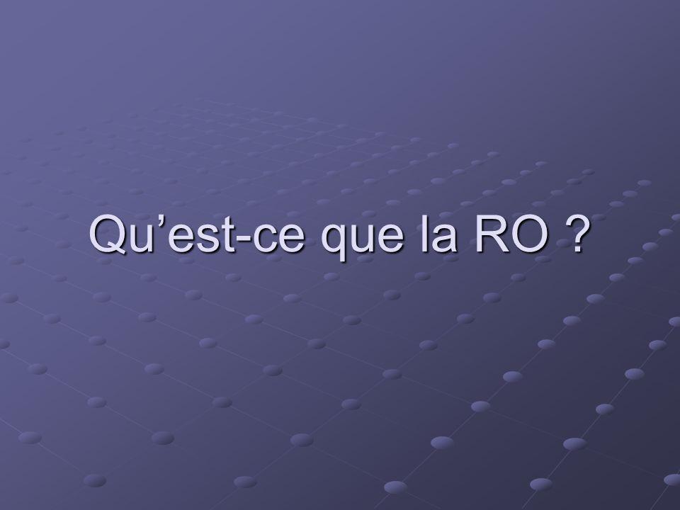 Quest-ce que la RO ?