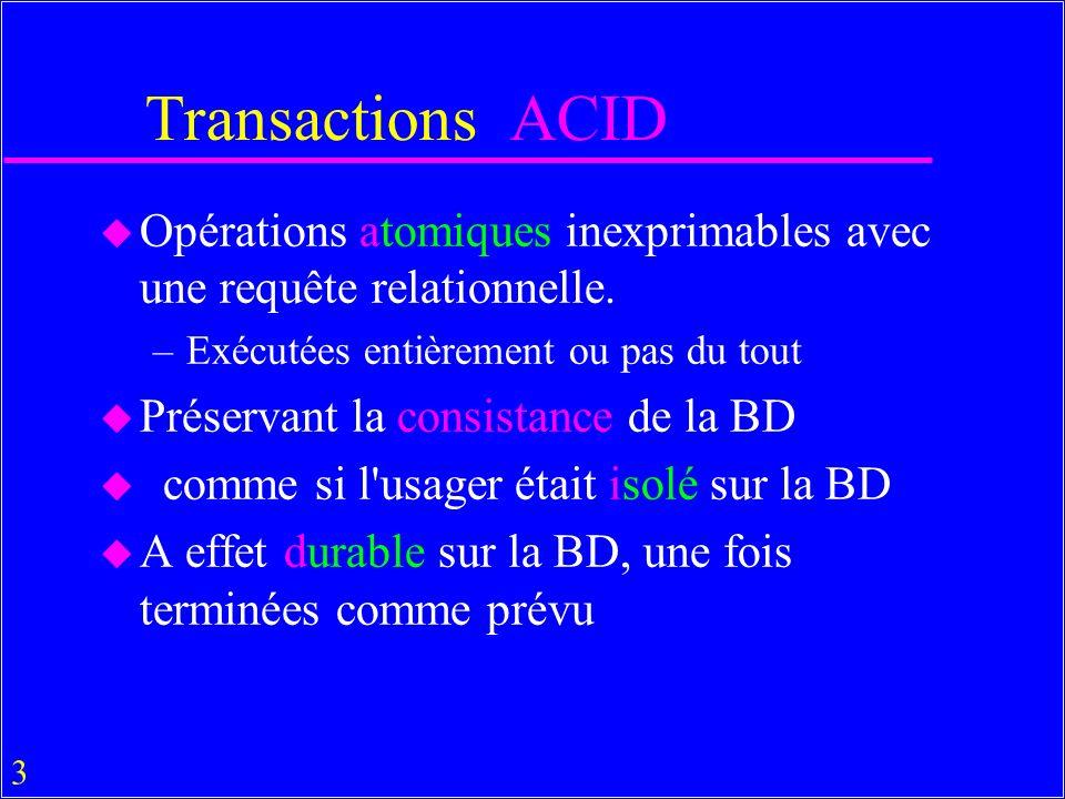 4 Primitives de gestion de transactions u BEGIN, COMMIT, ROLLBACK BEGIN TRANSACTION UPDATE Compte1 Val = Val -100 IF SQLCODE <> 0 ROLLBACK ; EXIT ; UPDATE Compte2 Val = Val + 100 IF SQLCODE <> 0 ROLLBACK ; EXIT; COMMIT