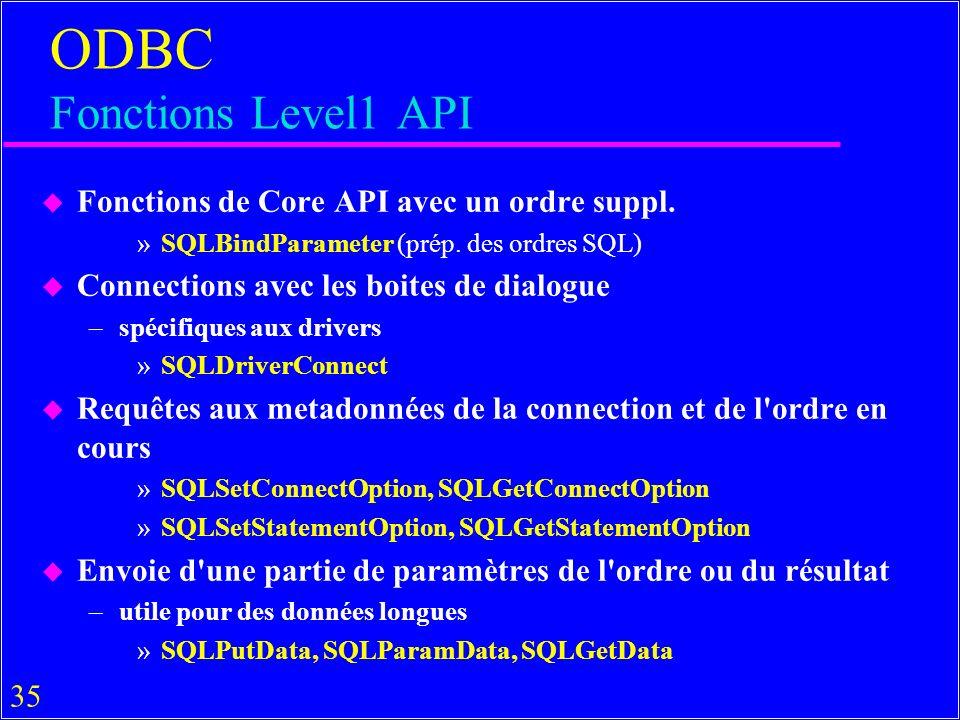 35 ODBC Fonctions Level1 API u Fonctions de Core API avec un ordre suppl. »SQLBindParameter (prép. des ordres SQL) u Connections avec les boites de di