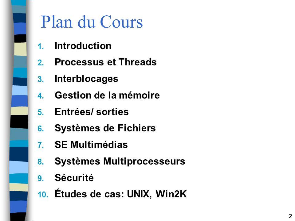 2 Plan du Cours 1. Introduction 2. Processus et Threads 3. Interblocages 4. Gestion de la mémoire 5. Entrées/ sorties 6. Systèmes de Fichiers 7. SE Mu
