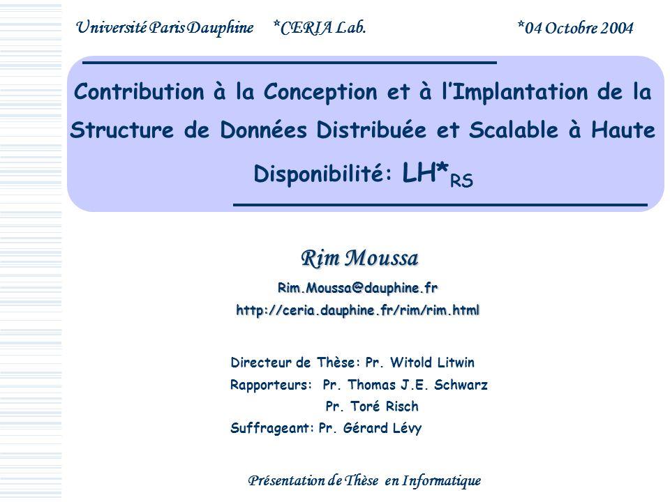 Contribution à la Conception et à lImplantation de la Structure de Données Distribuée et Scalable à Haute Disponibilité: LH* RS Rim Moussa Rim.Moussa@