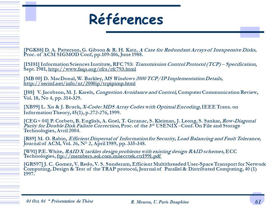 04 Oct. 04 * Présentation de Thèse R. Moussa, U. Paris Dauphine 61 Références [PGK88] D. A. Patterson, G. Gibson & R. H. Katz, A Case for Redundant Ar