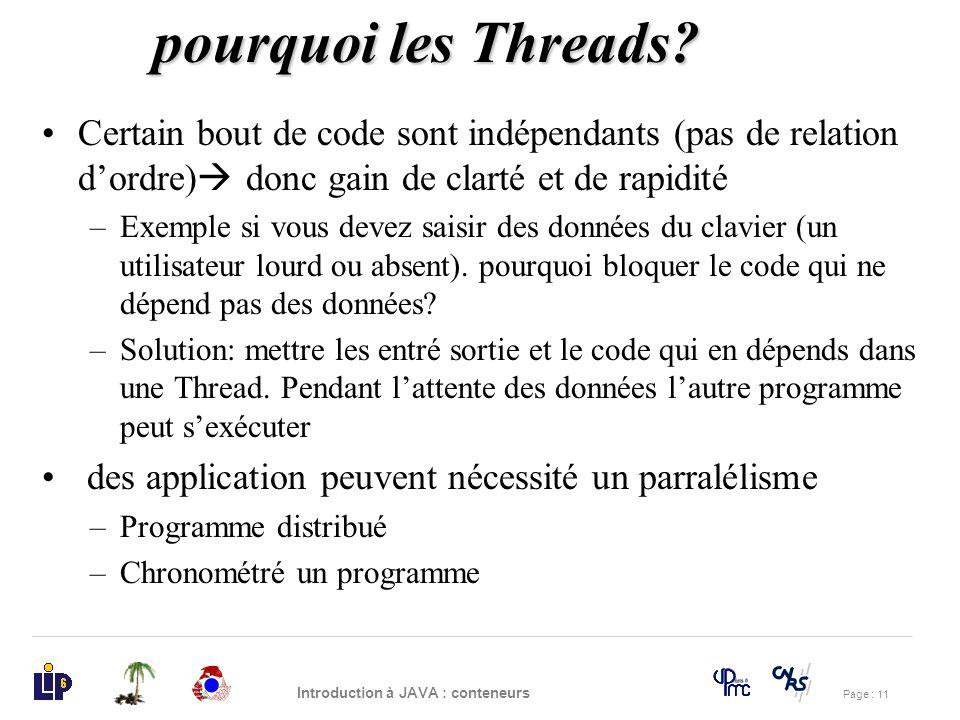 Page : 11 Introduction à JAVA : conteneurs Certain bout de code sont indépendants (pas de relation dordre) donc gain de clarté et de rapidité –Exemple