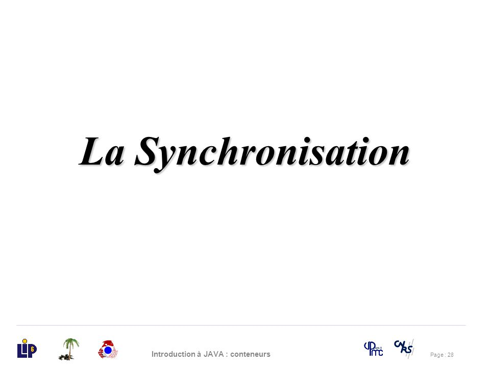 Page : 28 Introduction à JAVA : conteneurs La Synchronisation