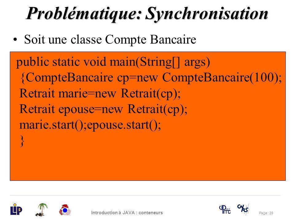 Page : 29 Introduction à JAVA : conteneurs Problématique: Synchronisation Soit une classe Compte Bancaire public class CompteBancaire { private float