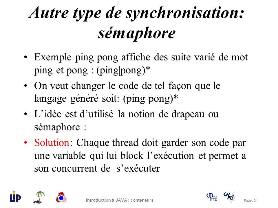 Page : 34 Introduction à JAVA : conteneurs Autre type de synchronisation: sémaphore Exemple ping pong affiche des suite varié de mot ping et pong : (p