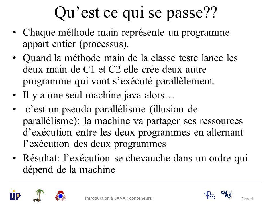 Page : 17 Introduction à JAVA : conteneurs exemple Écrire un programme qui saisie un caractère du clavier Changer le code pour que le programme affiche le temps que lutilisateur à mis pour saisir le caractère.