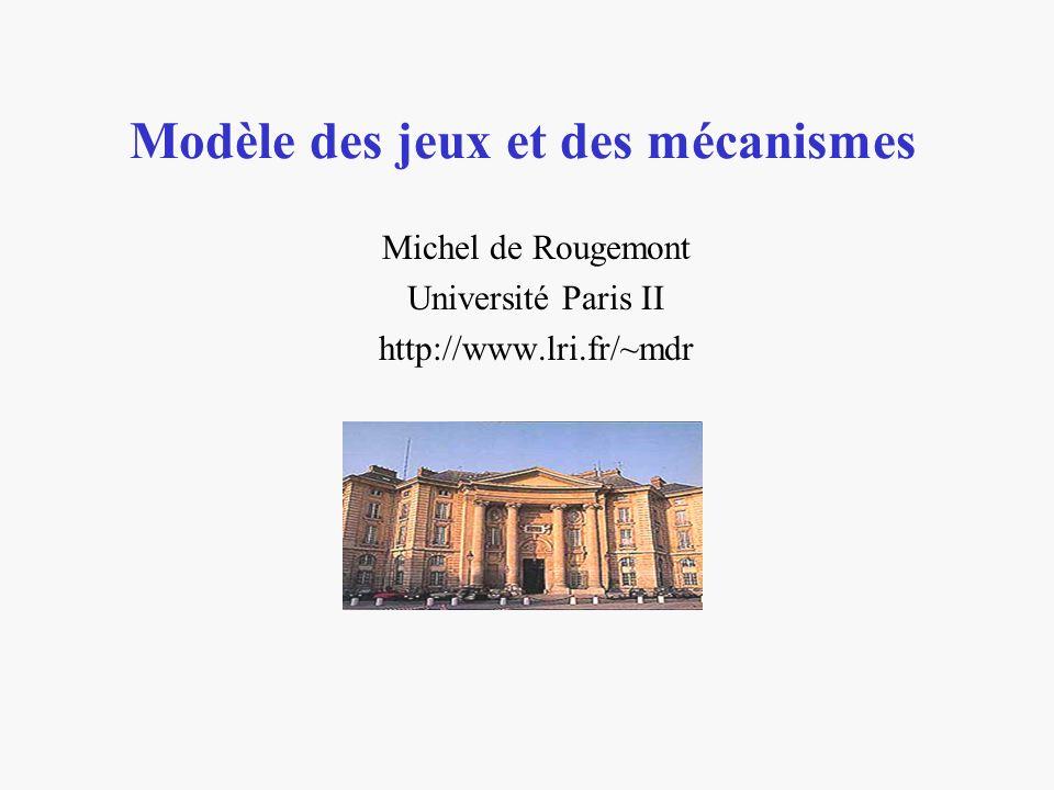 Modèle des jeux et des mécanismes Michel de Rougemont Université Paris II http://www.lri.fr/~mdr