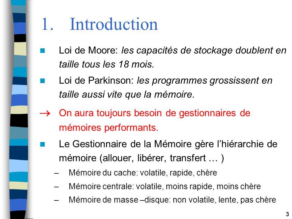3 1.Introduction Loi de Moore: les capacités de stockage doublent en taille tous les 18 mois. Loi de Parkinson: les programmes grossissent en taille a