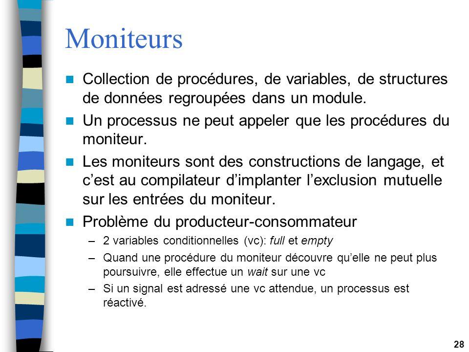 28 Moniteurs Collection de procédures, de variables, de structures de données regroupées dans un module. Un processus ne peut appeler que les procédur