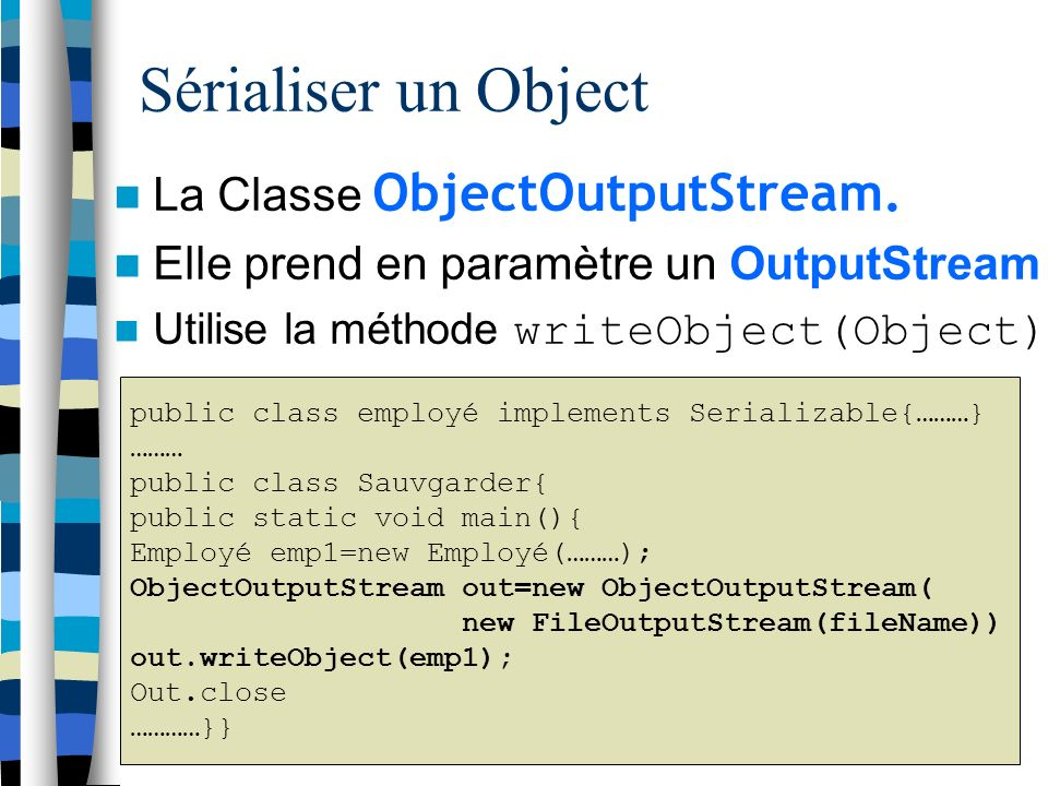Sérialiser un Object La Classe ObjectOutputStream.