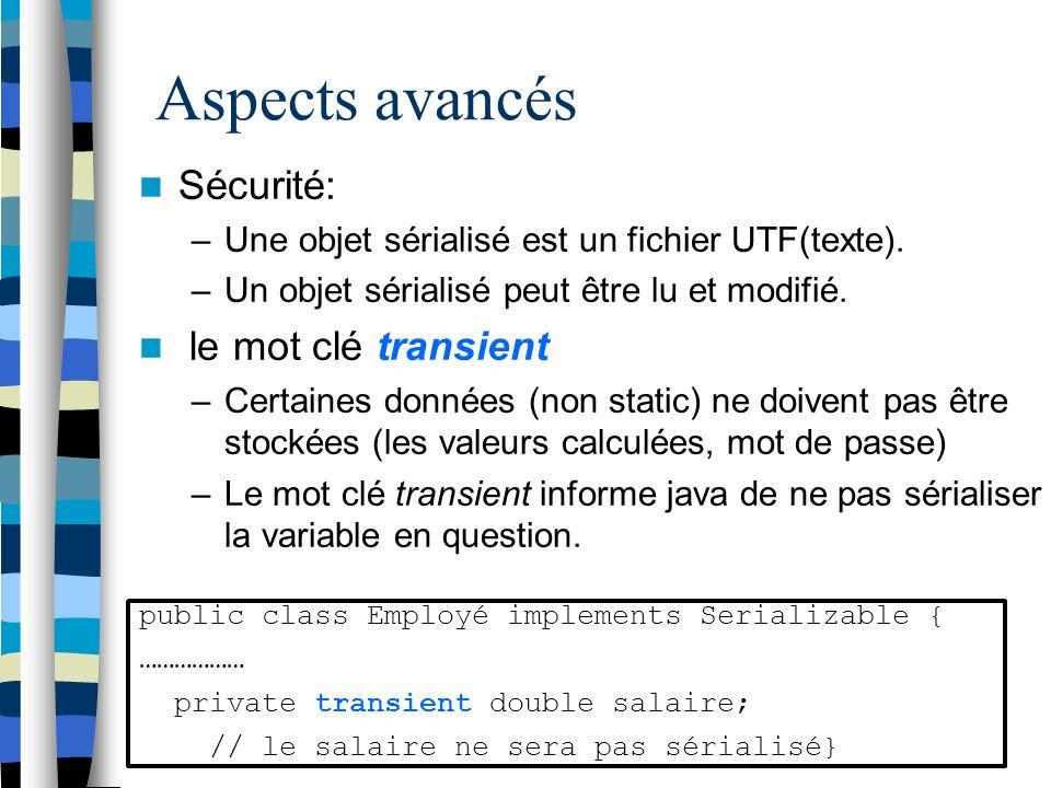 Aspects avancés Sécurité: –Une objet sérialisé est un fichier UTF(texte).