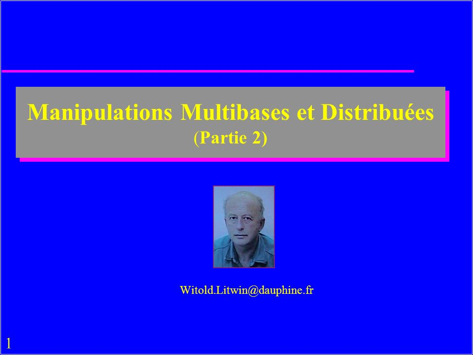 1 Manipulations Multibases et Distribuées (Partie 2) Witold.Litwin@dauphine.fr